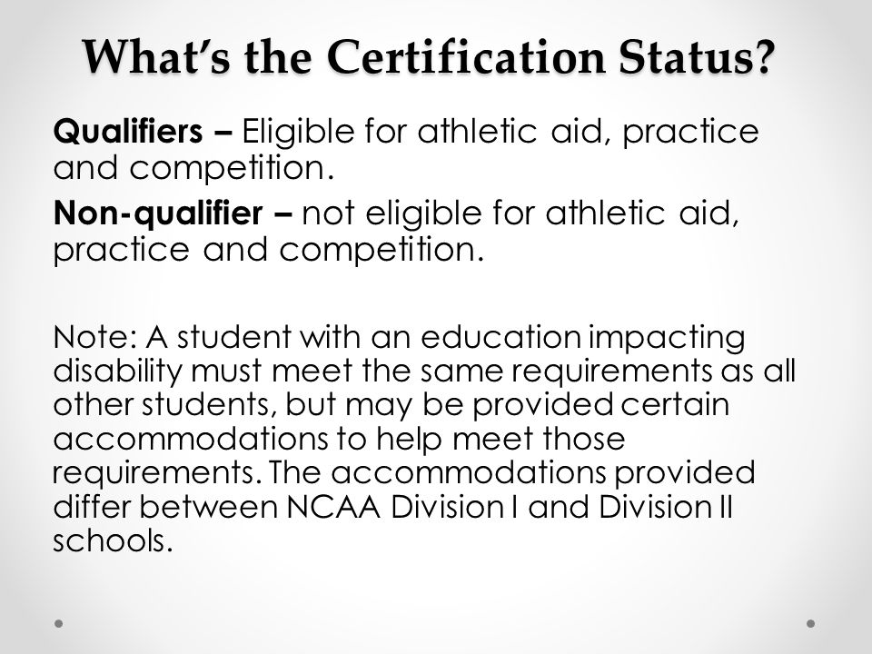 What's the Certification Status. Qualifiers – Eligible for athletic aid, practice and competition.