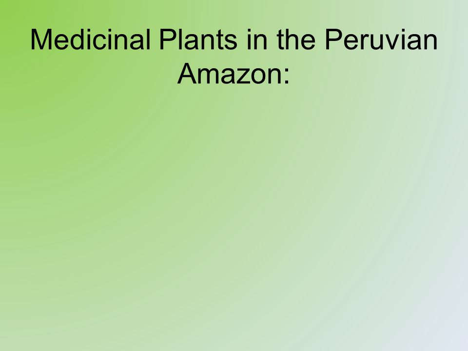 Medicinal Plants in the Peruvian Amazon:
