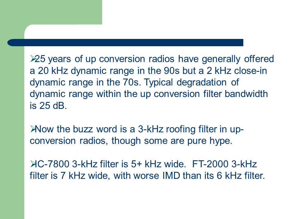 25 years of up conversion radios have generally offered a 20 kHz dynamic range in the 90s but a 2 kHz close-in dynamic range in the 70s. Typical deg