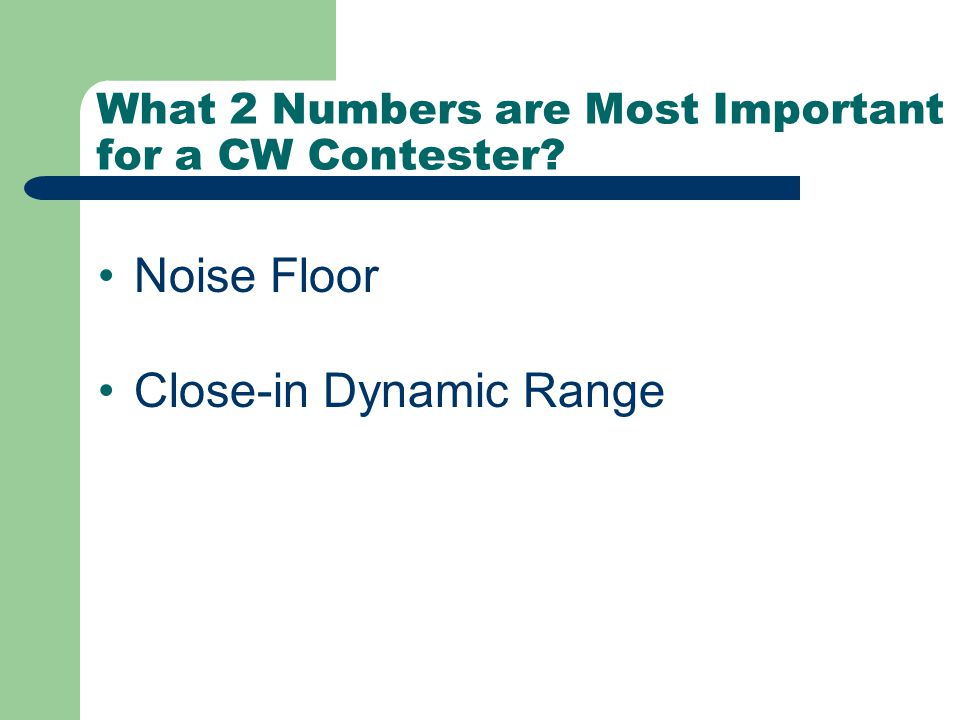 What 2 Numbers are Most Important for a CW Contester? Noise Floor Close-in Dynamic Range