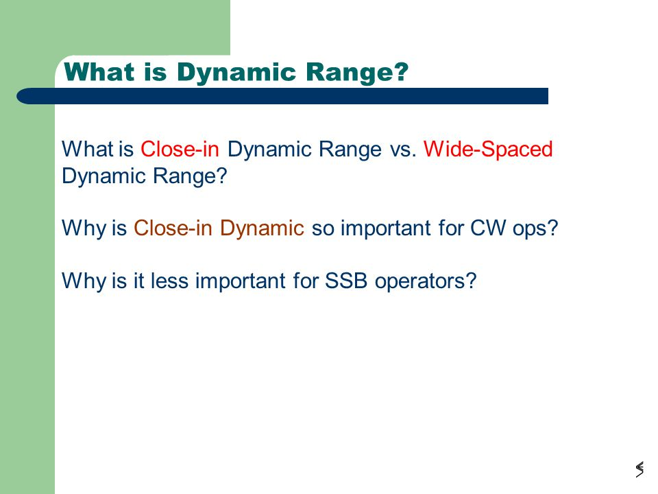 What is Dynamic Range? What is Close-in Dynamic Range vs. Wide-Spaced Dynamic Range? Why is Close-in Dynamic so important for CW ops? Why is it less i