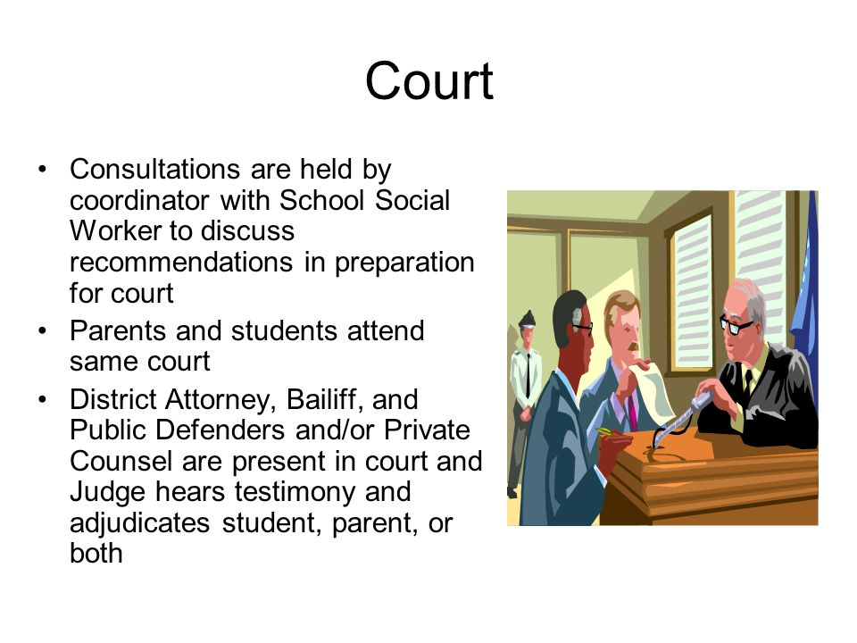 Court Consultations are held by coordinator with School Social Worker to discuss recommendations in preparation for court Parents and students attend