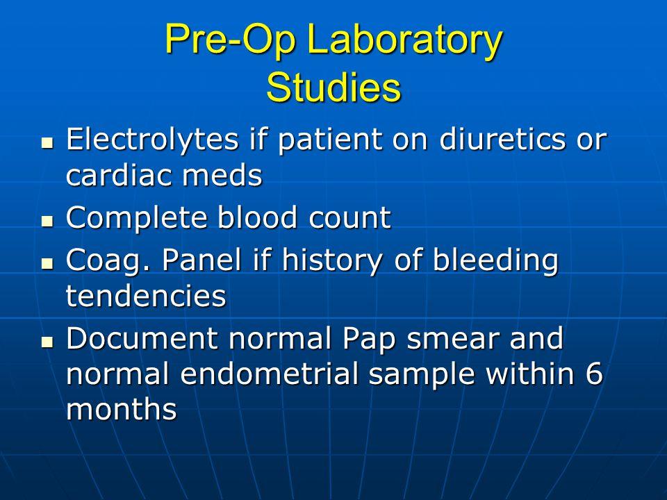 Pre-Op Laboratory Studies Electrolytes if patient on diuretics or cardiac meds Electrolytes if patient on diuretics or cardiac meds Complete blood count Complete blood count Coag.