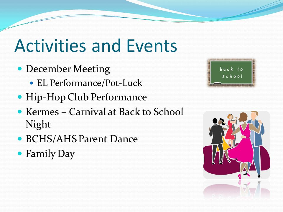 Activities and Events December Meeting EL Performance/Pot-Luck Hip-Hop Club Performance Kermes – Carnival at Back to School Night BCHS/AHS Parent Dance Family Day