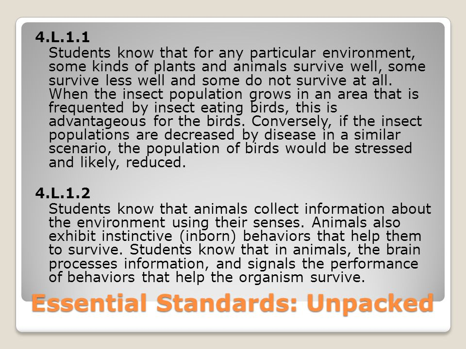 Essential Standards: Unpacked 4.L.1.1 Students know that for any particular environment, some kinds of plants and animals survive well, some survive less well and some do not survive at all.