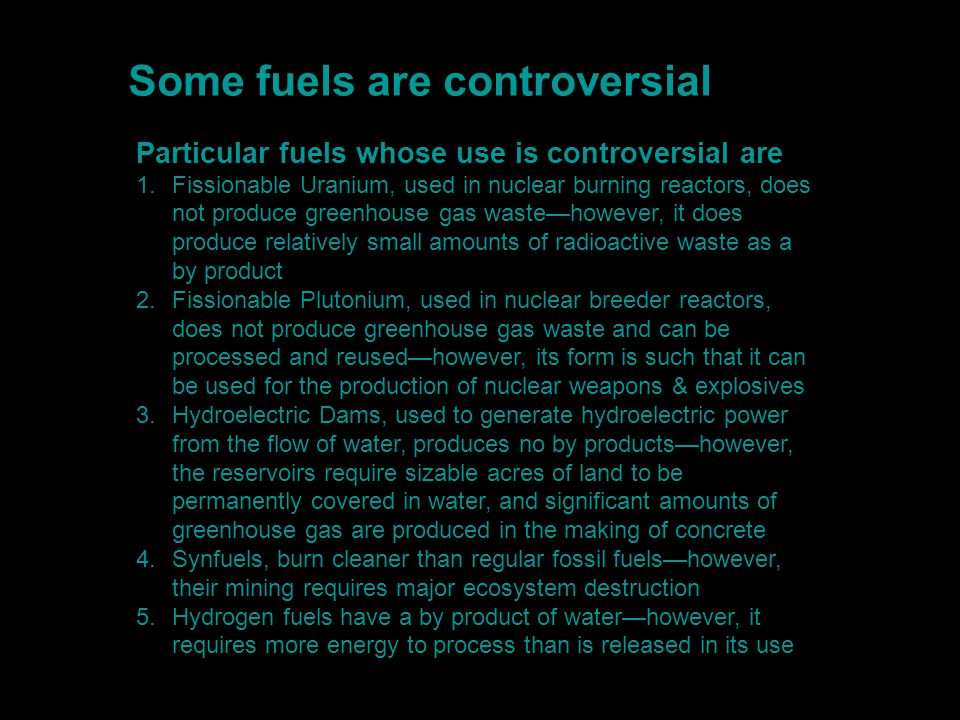 Some fuels are controversial Particular fuels whose use is controversial are 1.Fissionable Uranium, used in nuclear burning reactors, does not produce