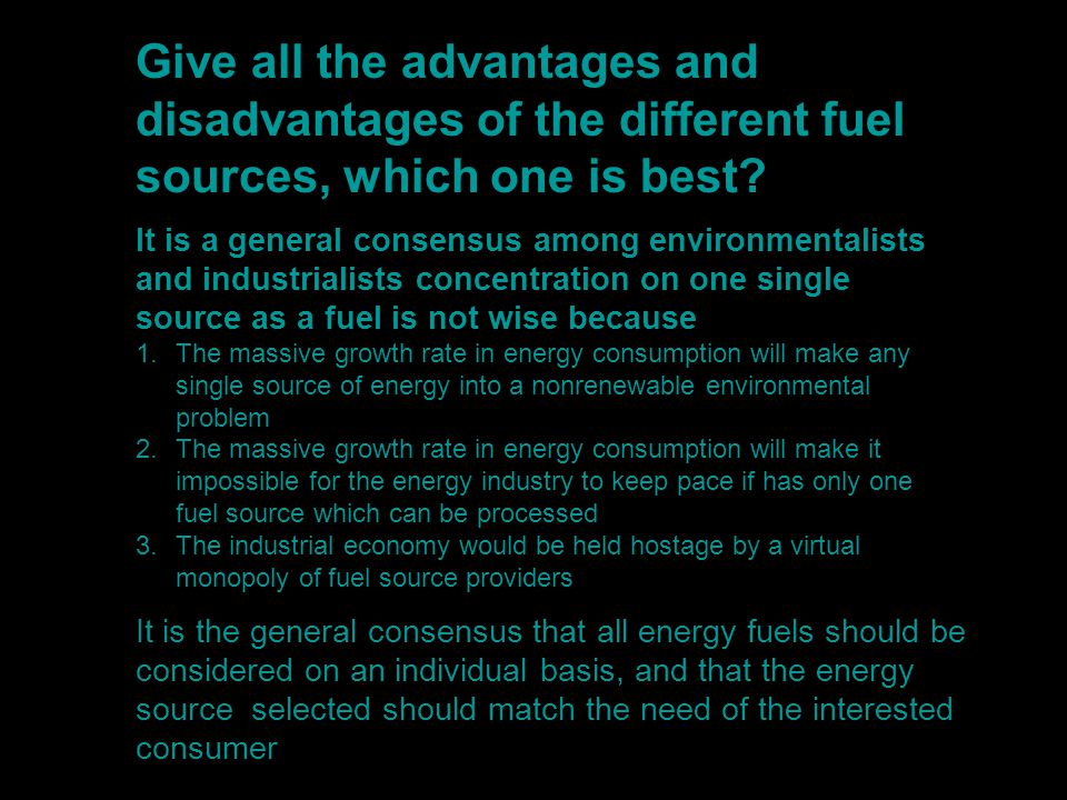 It is a general consensus among environmentalists and industrialists concentration on one single source as a fuel is not wise because 1.The massive gr
