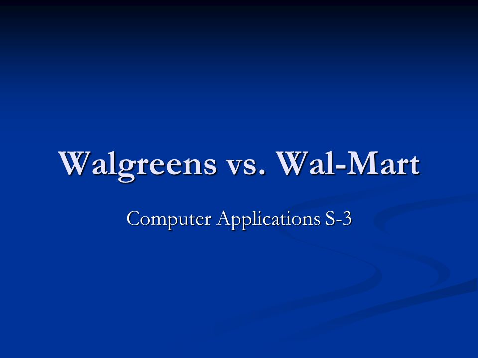 Walgreens vs. Wal-Mart Computer Applications S-3