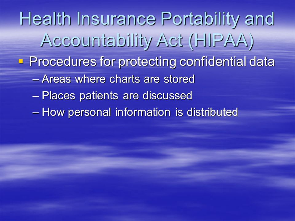 Health Insurance Portability and Accountability Act (HIPAA)  Procedures for protecting confidential data –Areas where charts are stored –Places patie