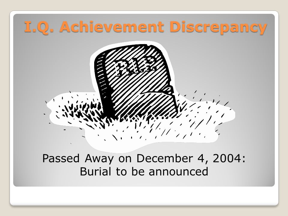 Passed Away on December 4, 2004: Burial to be announced I.Q. Achievement Discrepancy