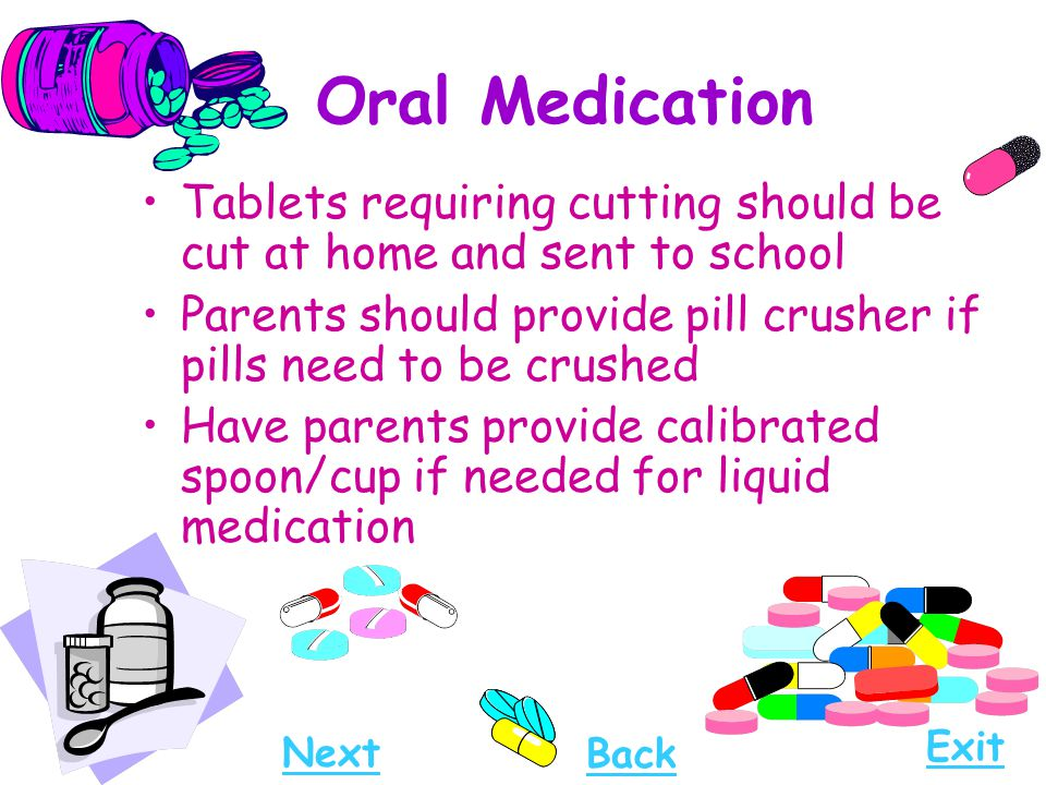 Oral Medication Tablets requiring cutting should be cut at home and sent to school Parents should provide pill crusher if pills need to be crushed Hav