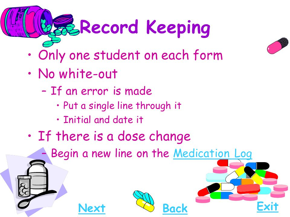 Record Keeping Only one student on each form No white-out –If an error is made Put a single line through it Initial and date it If there is a dose cha