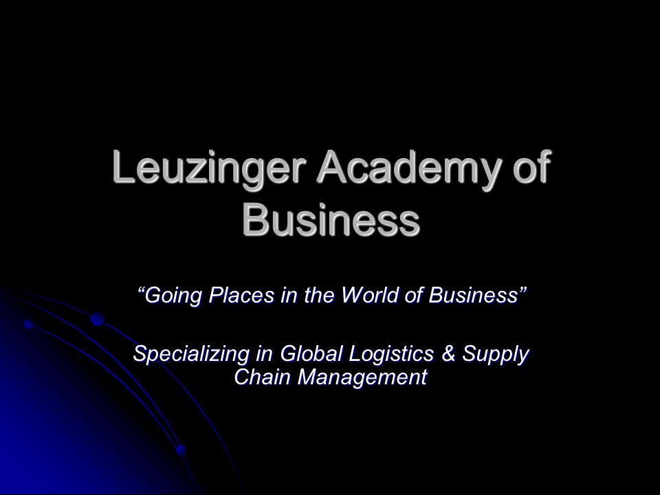 Leuzinger Academy of Business Going Places in the World of Business Specializing in Global Logistics & Supply Chain Management