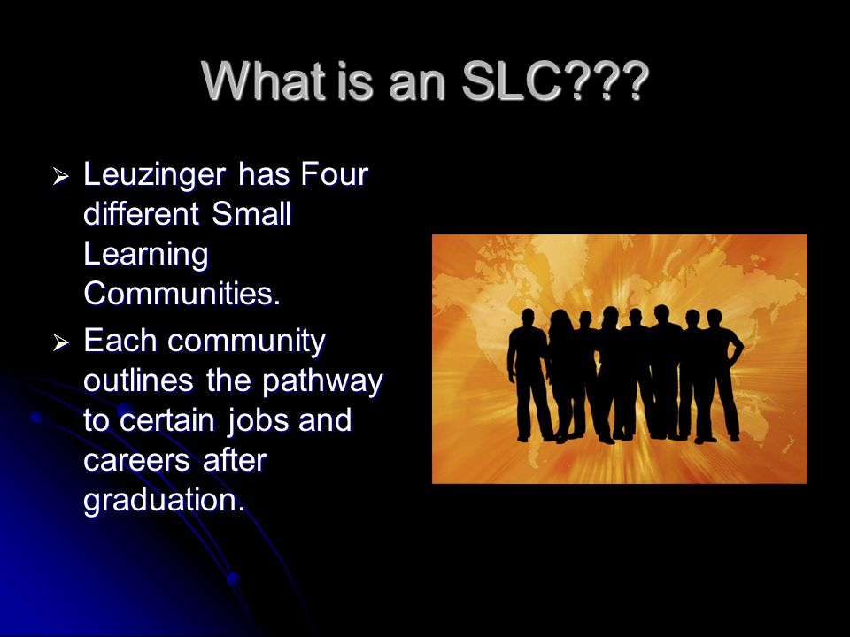 What is an SLC??.  Leuzinger has Four different Small Learning Communities.