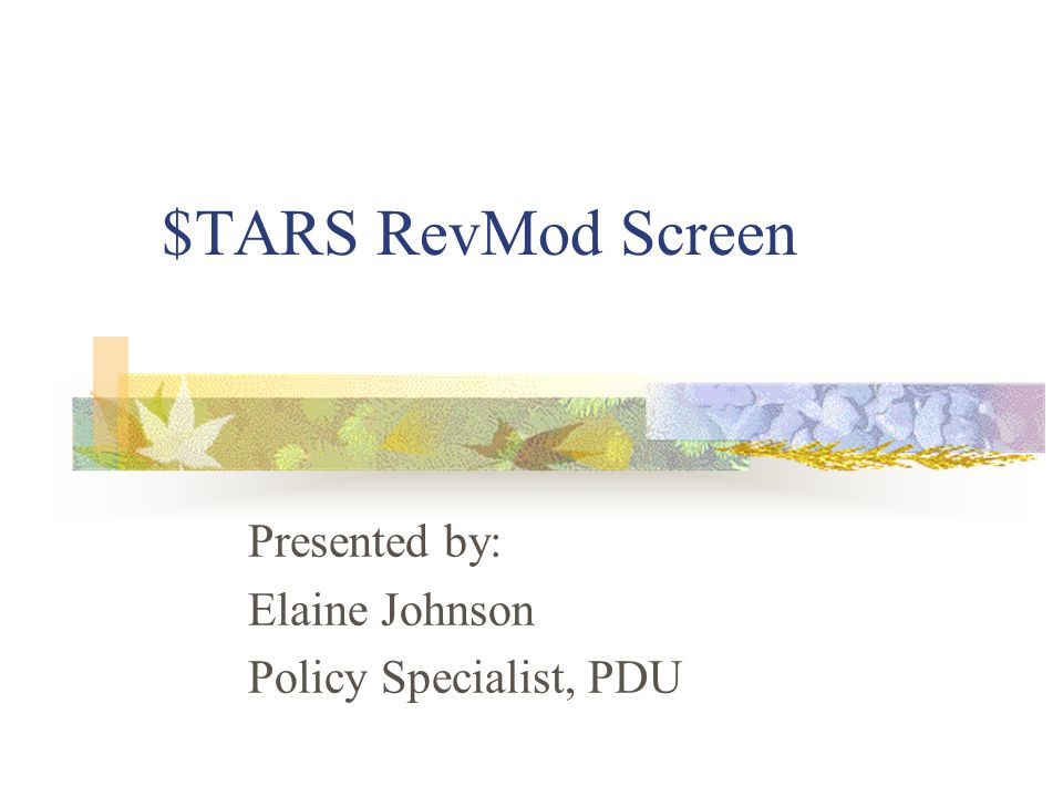 $TARS RevMod Screen Presented by: Elaine Johnson Policy Specialist, PDU