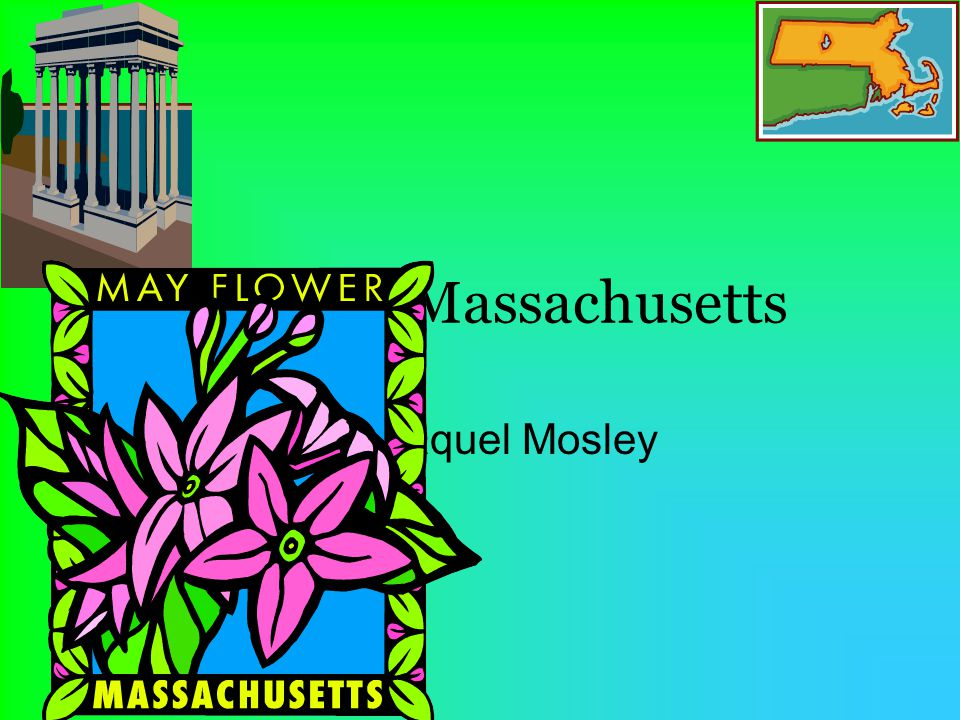 My state Massachusetts By: Raquel Mosley