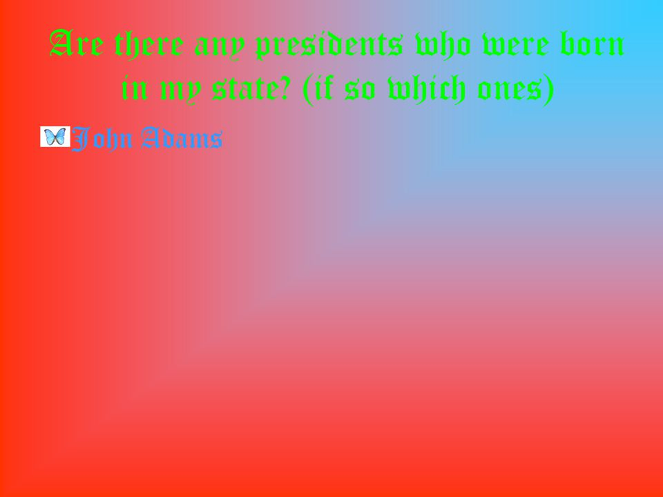 Are there any presidents who were born in my state (if so which ones) John Adams