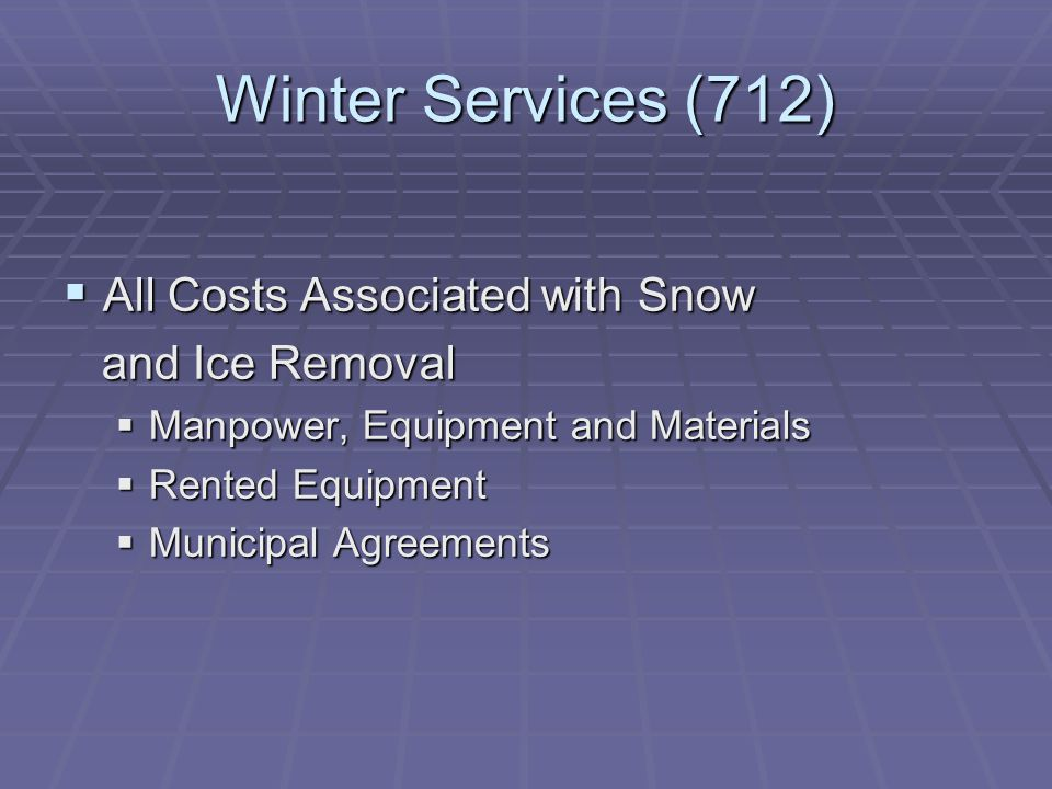 Winter Services (712)  All Costs Associated with Snow and Ice Removal and Ice Removal  Manpower, Equipment and Materials  Rented Equipment  Munici