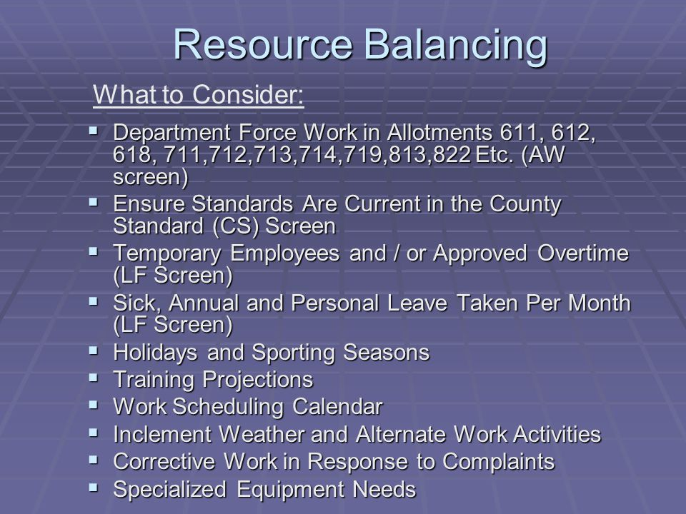 Resource Balancing  Department Force Work in Allotments 611, 612, 618, 711,712,713,714,719,813,822 Etc. (AW screen)  Ensure Standards Are Current in