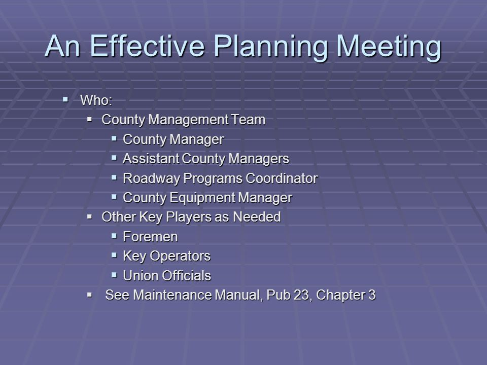 An Effective Planning Meeting  Who:  County Management Team  County Manager  Assistant County Managers  Roadway Programs Coordinator  County Equ