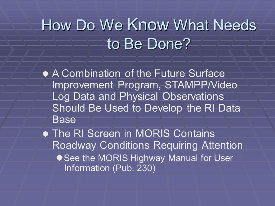 How Do We Know What Needs to Be Done?  A Combination of the Future Surface Improvement Program, STAMPP/Video Log Data and Physical Observations Shoul