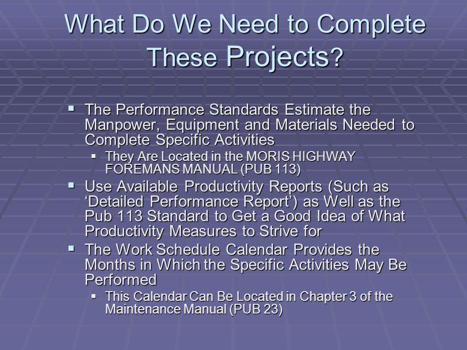 What Do We Need to Complete These Projects ?  The Performance Standards Estimate the Manpower, Equipment and Materials Needed to Complete Specific Ac