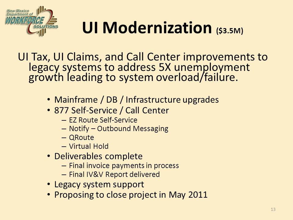 UI Modernization ($3.5M) UI Tax, UI Claims, and Call Center improvements to legacy systems to address 5X unemployment growth leading to system overload/failure.