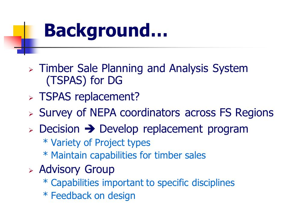 Background…  Timber Sale Planning and Analysis System (TSPAS) for DG  TSPAS replacement.