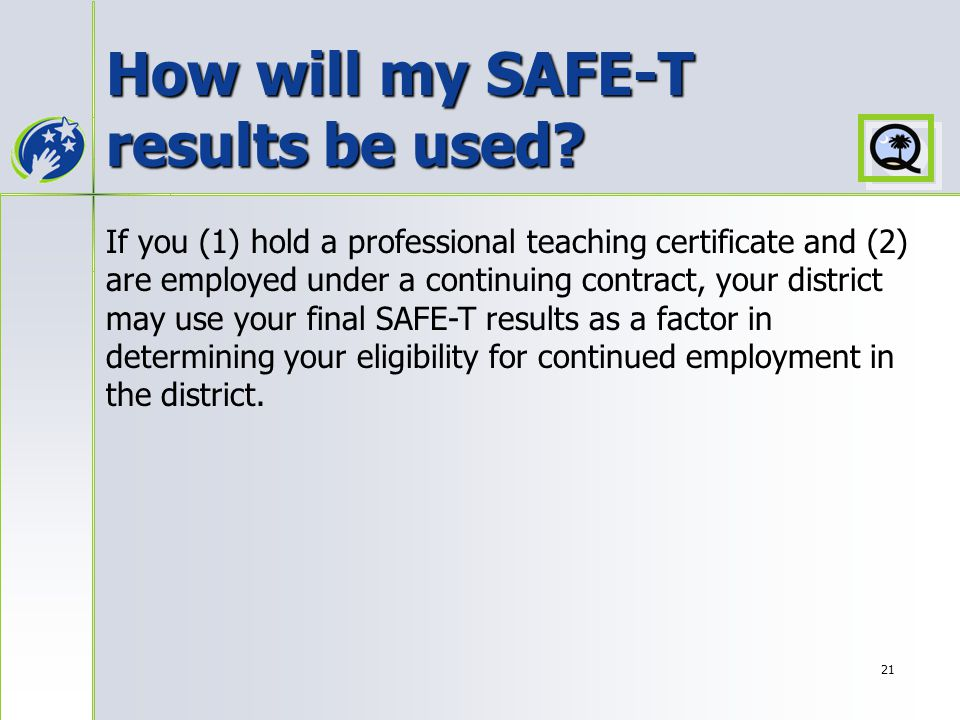 21 How will my SAFE-T results be used.