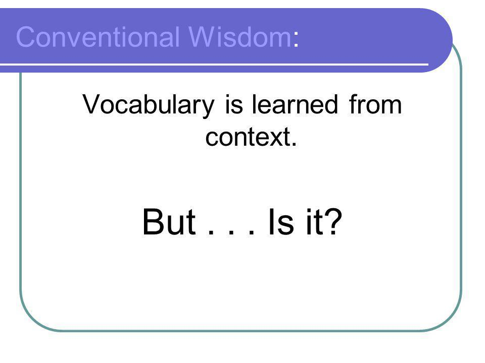 Conventional Wisdom: Vocabulary is learned from context. But... Is it