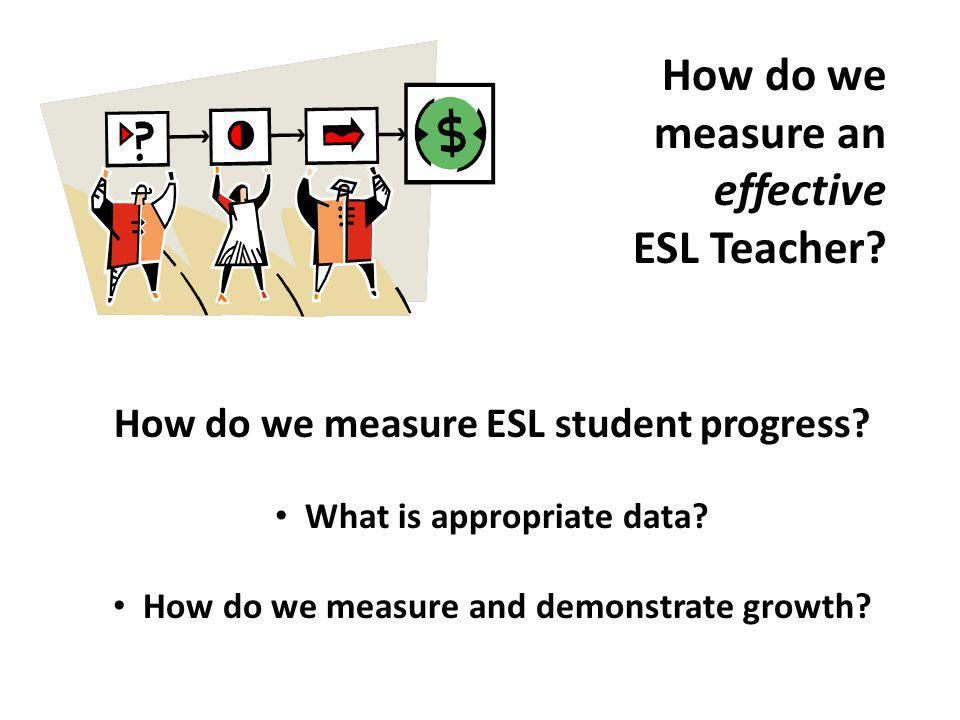 How do we measure ESL student progress. What is appropriate data.