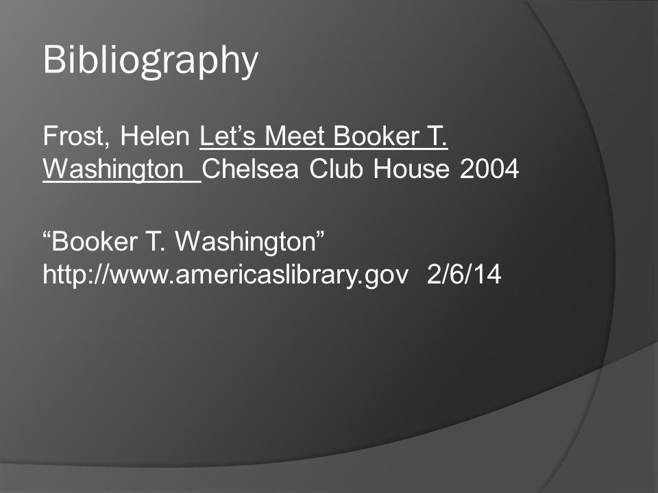 Bibliography Frost, Helen Let's Meet Booker T. Washington Chelsea Club House 2004 Booker T.