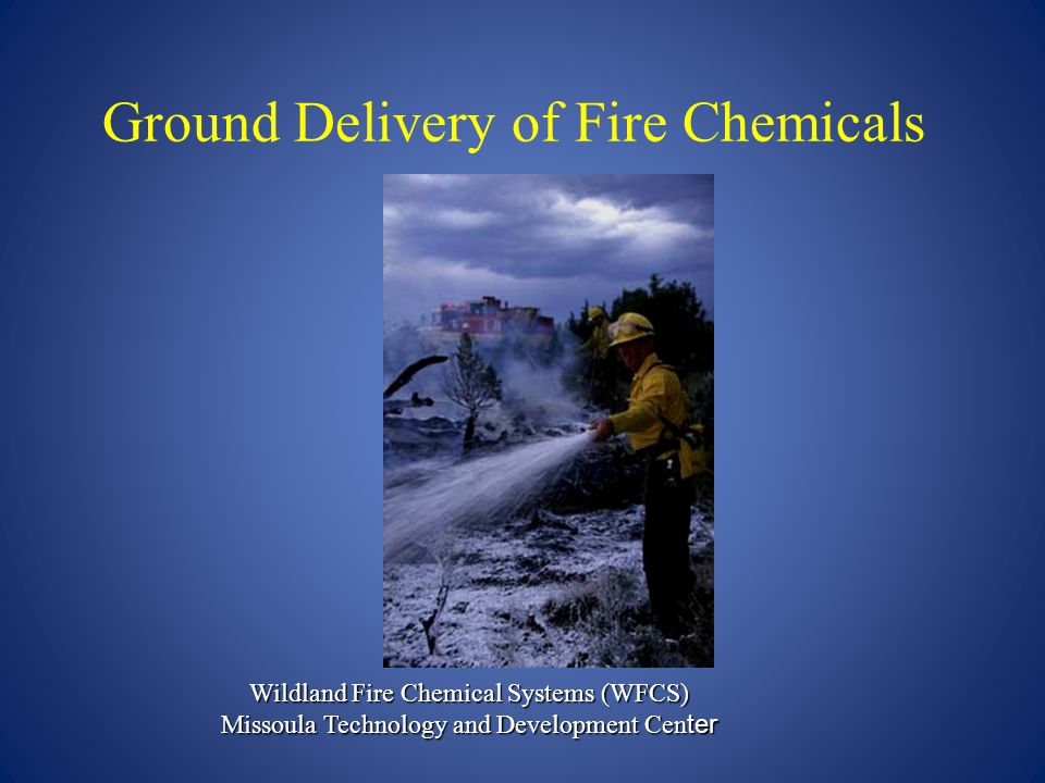 Objectives This presentation will provide the viewer:  Basic information and recommended applications for wildland fire chemicals dispensed from ground equipment such as fire engines, backpack pumps and other portable pumps.