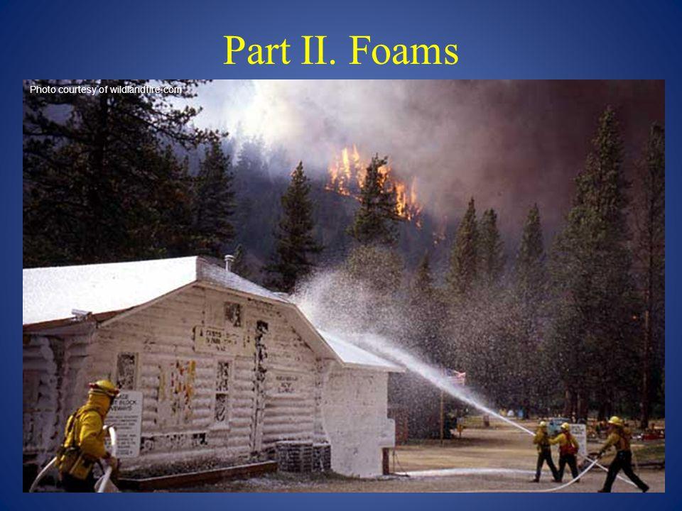 Part II. Foams Photo courtesy of wildlandfire.com