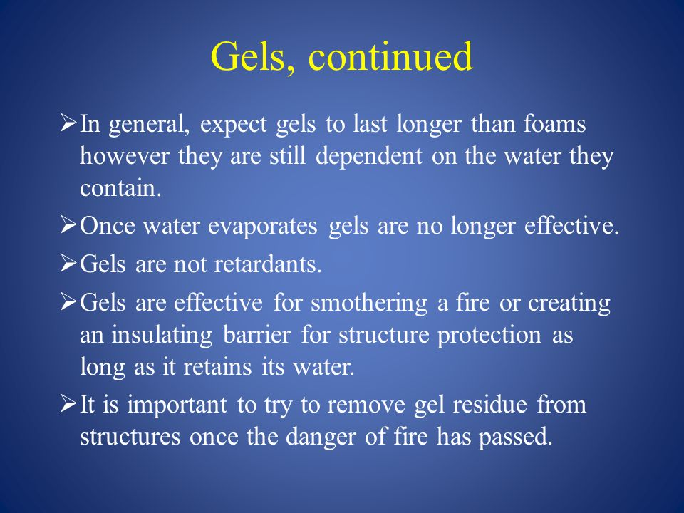 Gels, continued  In general, expect gels to last longer than foams however they are still dependent on the water they contain.  Once water evaporate