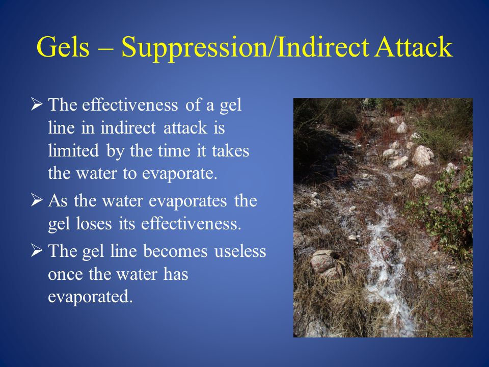 Gels – Suppression/Indirect Attack  The effectiveness of a gel line in indirect attack is limited by the time it takes the water to evaporate.  As t