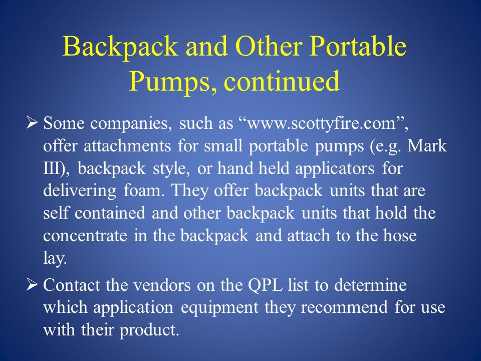 """Backpack and Other Portable Pumps, continued  Some companies, such as """"www.scottyfire.com"""", offer attachments for small portable pumps (e.g. Mark III"""