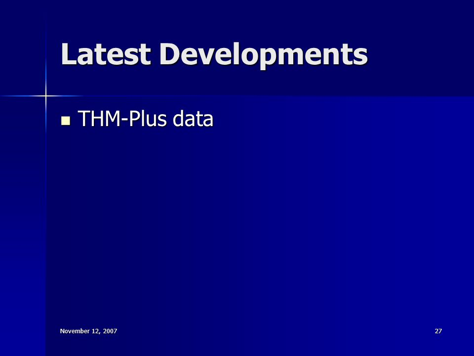 November 12, 200727 Latest Developments THM-Plus data THM-Plus data