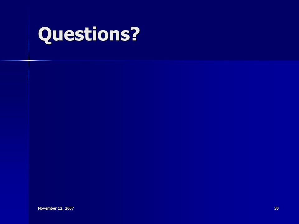 November 12, 200730 Questions?