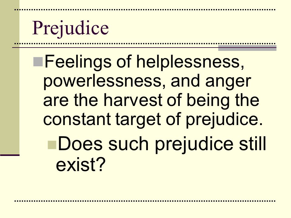 Causes of Prejudice Maintenance of Self-Image and Status A powerful determinant of prejudice is embedded in our need to justify our behavior and sense of self.