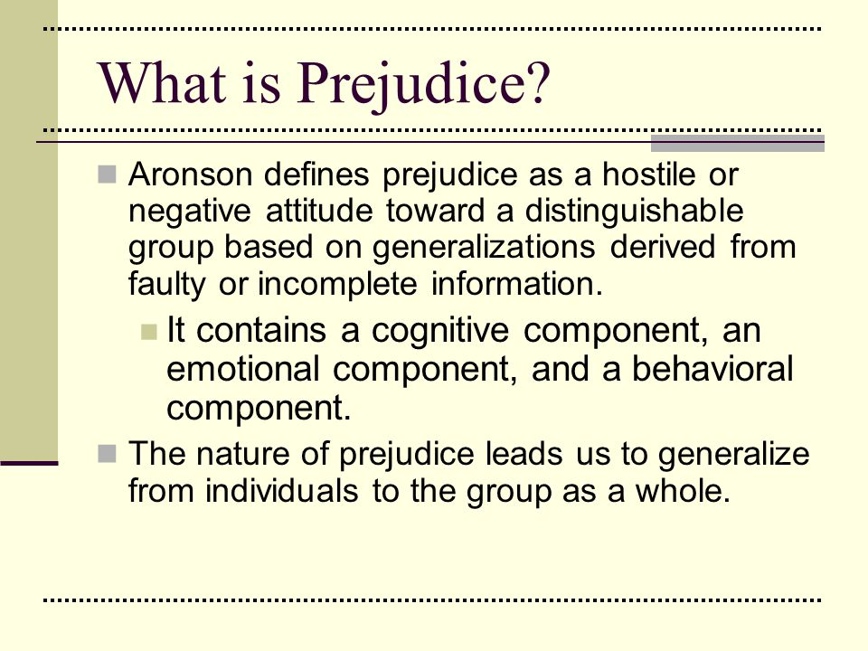 Stereotypes & Prejudice At the core of prejudice is the generalization of characteristics, motives, or behaviors to an entire group of people.