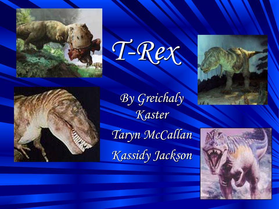 T-Rex By Greichaly Kaster Taryn McCallan Kassidy Jackson