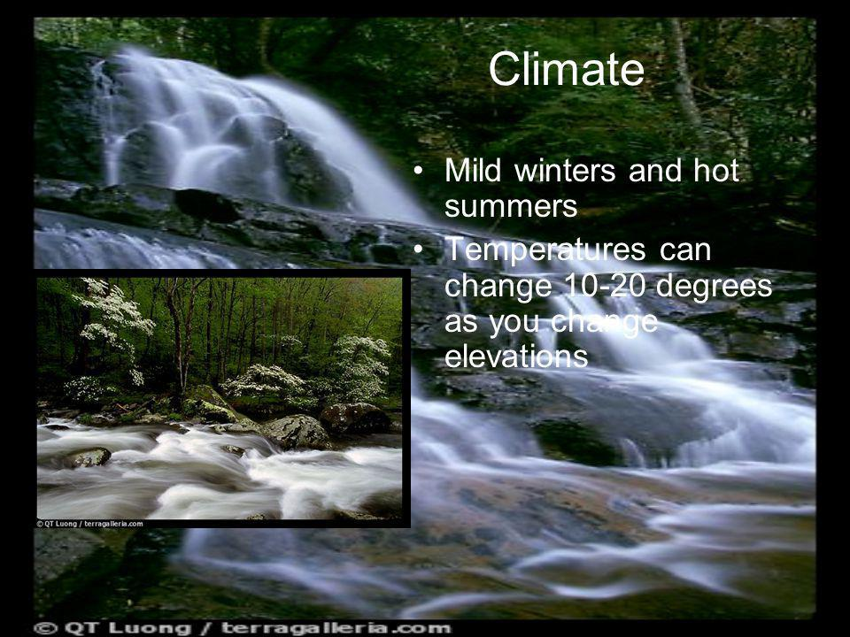 Climate Mild winters and hot summers Temperatures can change 10-20 degrees as you change elevations