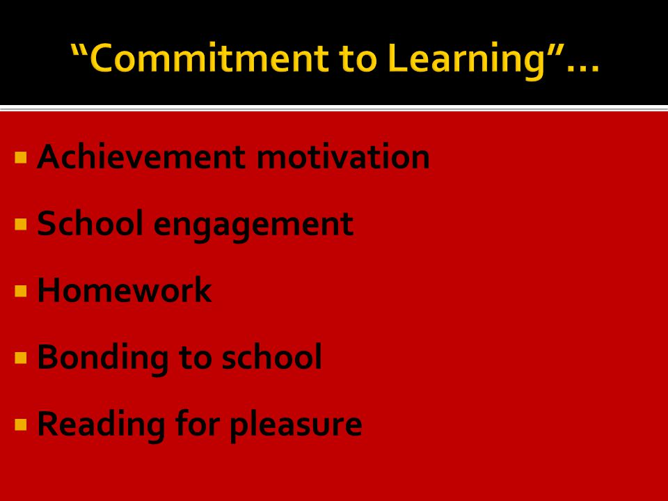  Achievement motivation  School engagement  Homework  Bonding to school  Reading for pleasure