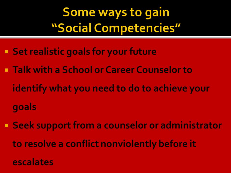  Set realistic goals for your future  Talk with a School or Career Counselor to identify what you need to do to achieve your goals  Seek support fr