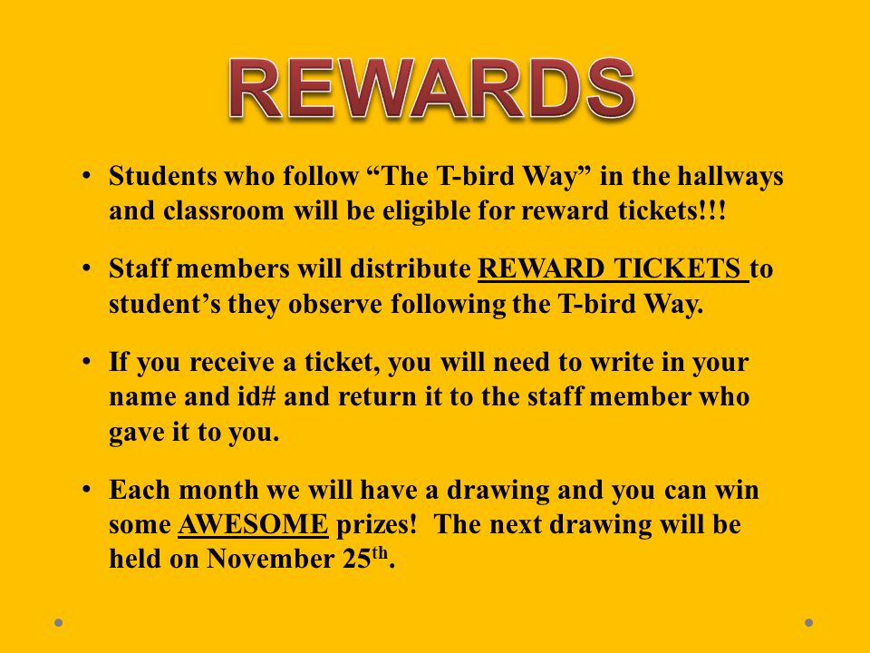 Students who follow The T-bird Way in the hallways and classroom will be eligible for reward tickets!!.