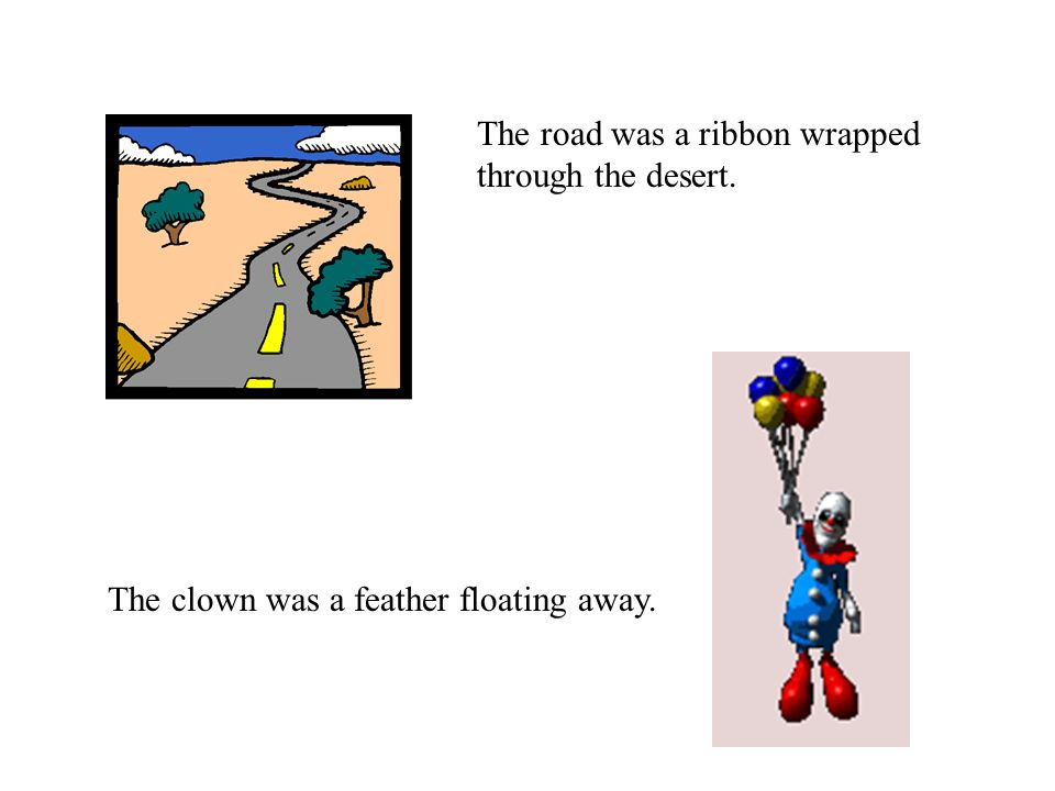 The road was a ribbon wrapped through the desert. The clown was a feather floating away.