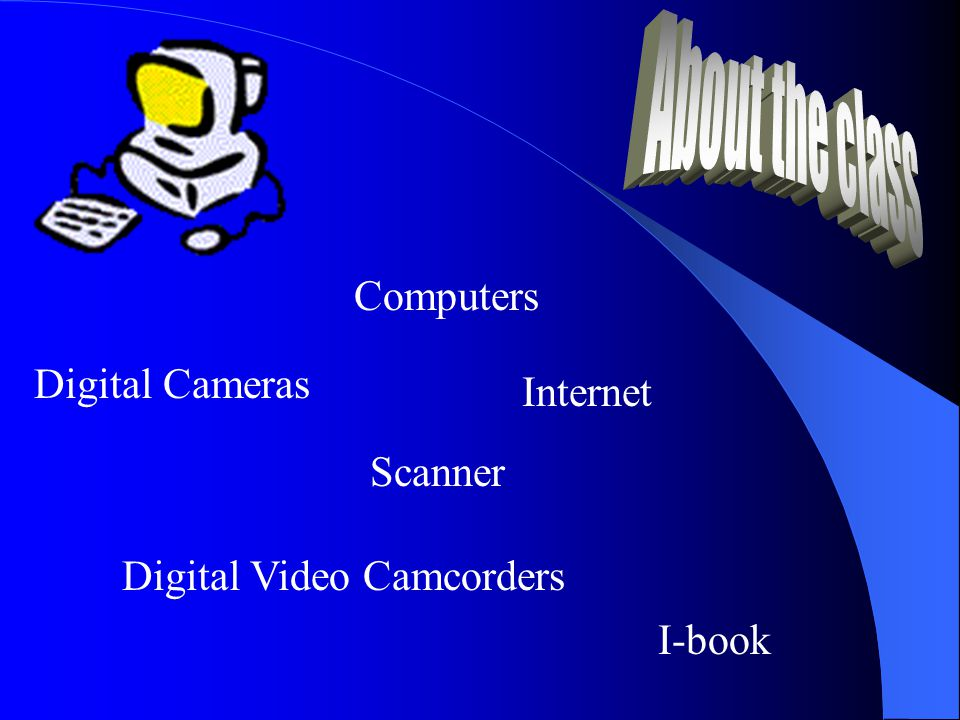 Digital Cameras Computers I-book Digital Video Camcorders Scanner Internet