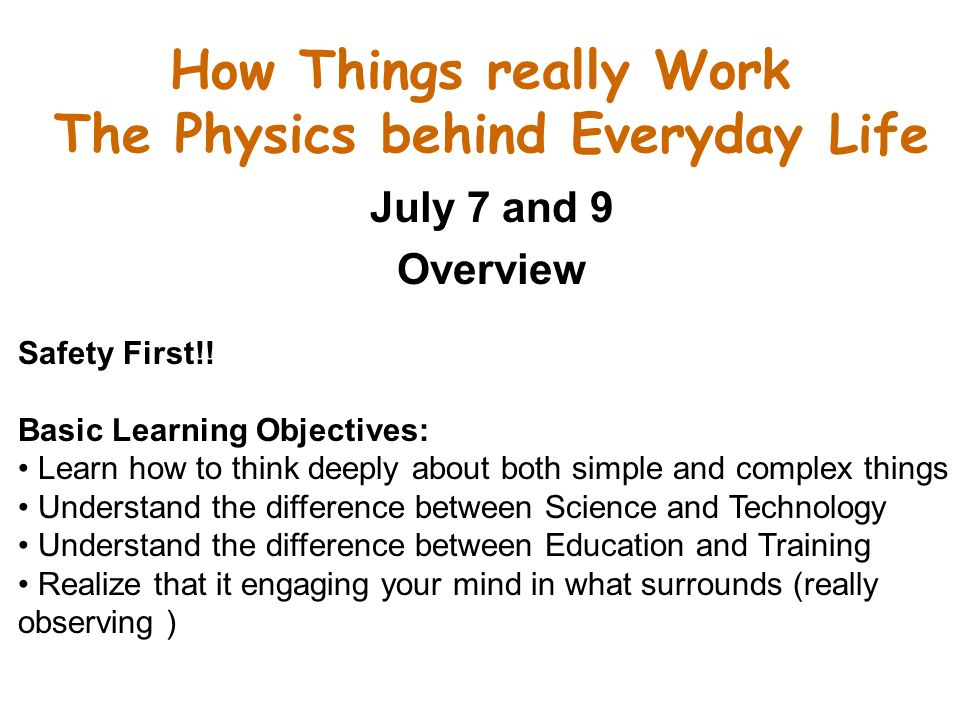 How Things really Work The Physics behind Everyday Life July 7 and 9 Overview Safety First!.