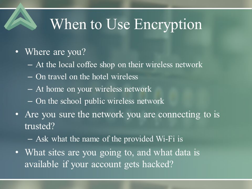 When to Use Encryption Where are you.